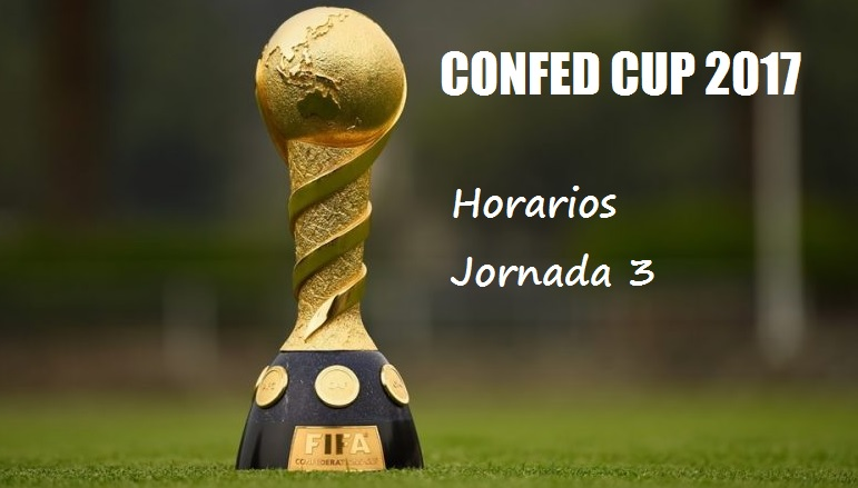Horarios Copa Confederaciones 2017 Jornada 3