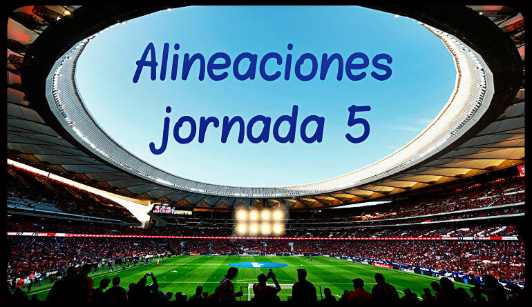 Alineaciones Jornada 5 Liga Española 2017